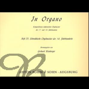 In Organo Heft 4: Schwäbische Orgelmeister des 18. Jarhhunderts