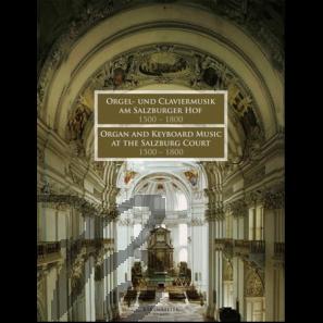 Orgelmusik am Salzburger Hof 1500-1800