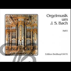Orgelmusik um J.S.Bach, heft 1