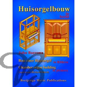Huisorgelbouw in Beeld / Hausorgelbau in Bildern