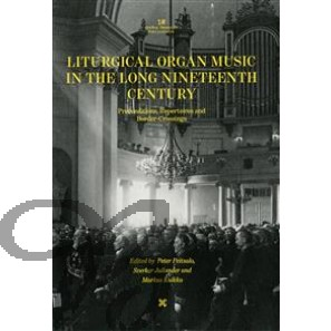 Liturgical Organ Music in the Long Nineteenth Century: Preconditions, Repertoires and Border-Crossings