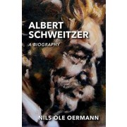 Albert Schweitzer, a biography