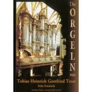 Die Orgeln von Tobias Heinrich Gottfried Trost