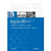 Bachs Welt - Sein Leben, sein Schaffen, seine Zeit
