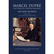 Marcel Dupré. The Work of a Master Organist