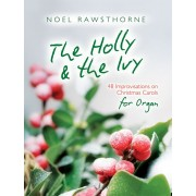 The Holly & the Ivy - 48 Improvisations on Christmas Carols for Organ
