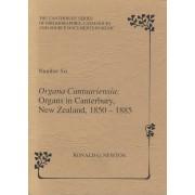 Organa Cantuariensia: Organs in Canterbury, New Zealand, 1850-1885