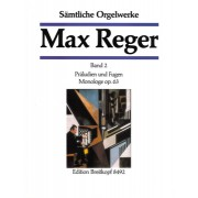 Complete Organ Works Vol. 2: Preludes and Fugues, Monologue Op. 63 - Reger, Max (1873-1916)