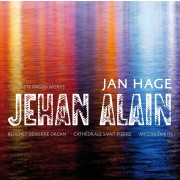 Jehan Alain: Complete Organ Works (Jan Hage, Cathédrale Saint-Pierre, Angoulème) - Hage, Jan