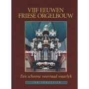 Vijf Eeuwen Friese Orgelbouw