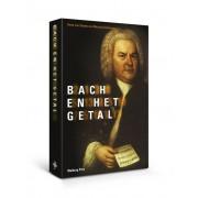 Bach en het getal - Een onderzoek naar de getallensymboliek en de esoterische achtergronden