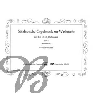 Süddeutsche Orgelmusik zur Weihnacht aus dem 16. bis 18. Jh., Band 1