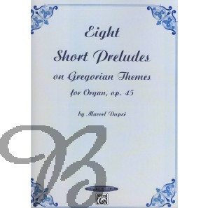 Eight Short Preludes on Gregorian Themes for Organ, op.45