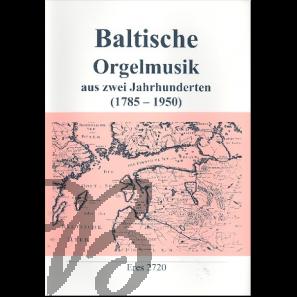 Baltische Orgelmusik aus zwei Jahrhunderten (1785-1950)