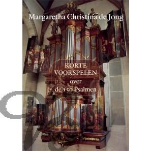 Korte voorspelen over de 150 Psalmen - Jong, Margaretha Christina de (*1961)