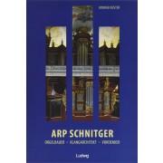 Arp Schnitger - Orgelbauer, Klangarchitekt, Vordenker