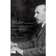 Widor on Organ Performance Practice and Technique