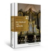 Het Maakzel van Agricola: De orgels van de Martinikerk te Groningen