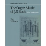 The Organ Music of J.S. Bach (Vol. 3: A Background)