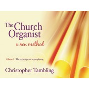 The Church Organist - a New Method, Vol.1: Technique