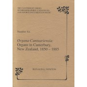 Organa Cantuariensia: Organs in Canterbury, New Zealand, 1850-1885