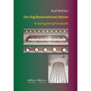 Die Orgelbauwerkstatt Bütow in Königsberg/Neumark