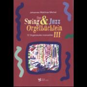 Das Swing & Jazz Orgelbüchlein 3: 12 Stücke manualiter
